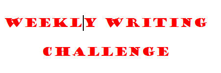 Weekly Writing Challenge